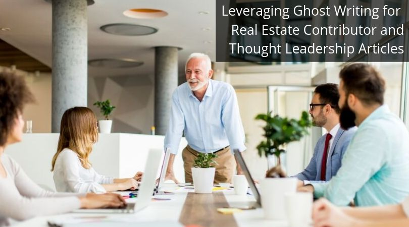 Leveraging Ghost Writing for Real Estate Contributor and Thought Leadership Articles